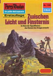 """Perry Rhodan 1183: Zwischen Licht und Finsternis - Perry Rhodan-Zyklus """"Die endlose Armada"""""""