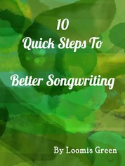 10 Quick Steps To Better Songwriting - For Advanced and Beginner Songwriters
