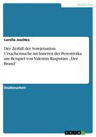 """Lorella Joschko: Der Zerfall der Sowjetunion. Ursachensuche im Inneren der Perestroika am Beispiel von Valentin Rasputins """"Der Brand"""""""