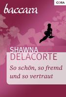 Shawna Delacorte: So schön, so fremd und so vertraut ★★★★