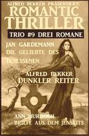 Alfred Bekker: Romantic Thriller Trio #9 - Drei Romane