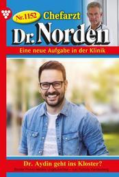 Chefarzt Dr. Norden 1152 – Arztroman - Dr. Aydin geht ins Kloster?
