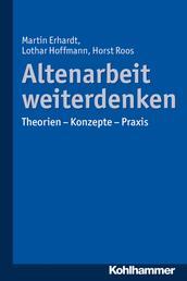 Altenarbeit weiterdenken - Theorien - Konzepte - Praxis