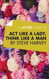 A Joosr Guide to... Act Like a Lady, Think Like a Man by Steve Harvey