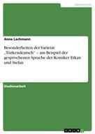 """Anne Lachmann: Besonderheiten der Varietät """"Türkendeutsch"""" – am Beispiel der gesprochenen Sprache der Komiker Erkan und Stefan"""