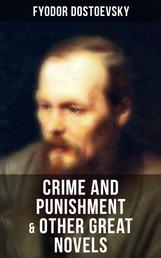 Crime and Punishment & Other Great Novels of Dostoevsky - Including The Brother's Karamazov, The Idiot, Notes from Underground, The Gambler & Demons (The Possessed / The Devils)