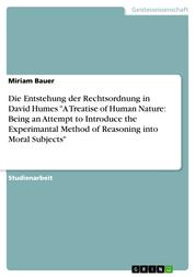 """Die Entstehung der Rechtsordnung in David Humes """"A Treatise of Human Nature: Being an Attempt to Introduce the Experimantal Method of Reasoning into Moral Subjects"""""""