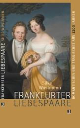 Frankfurter Liebespaare - Romantisches und Tragisches aus 1200 Jahren