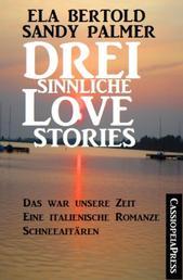 Drei sinnliche Love Stories - Das war unsere Zeit/Eine italienische Romanze/Schneeaffären: Cassiopeiapress Sammelband