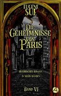 Eugène Sue: Die Geheimnisse von Paris. Band VI