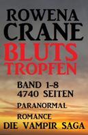 Rowena Crane: Blutstropfen Band 1-8: Die Vampir Saga - 4740 Seiten Paranormal Romance ★★