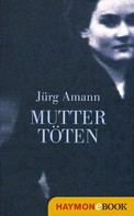 Jürg Amann: Mutter töten ★