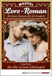 Lore-Roman 75 - Liebesroman - Die Ehe ist kein Glücksspiel