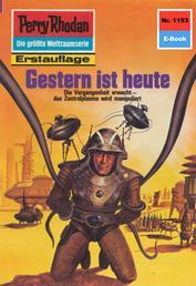 """Perry Rhodan 1193: Gestern ist heute - Perry Rhodan-Zyklus """"Die endlose Armada"""""""