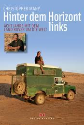 Hinter dem Horizont links - Acht Jahre mit dem Land Rover um die Welt