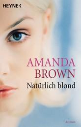 Natürlich blond - Roman