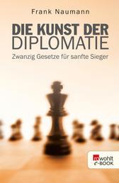 Die Kunst der Diplomatie - Zwanzig Gesetze für sanfte Sieger