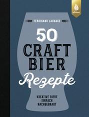 50 Craft-Bier-Rezepte - Kreative Biere einfach nachgebraut