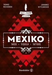 Salt & Silver Mexiko - Tacos, Tequila, Tattoos