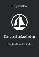 Holger Töllner: Das geschenkte Leben