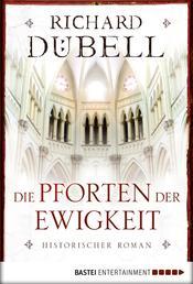 Die Pforten der Ewigkeit - Historischer Roman