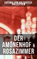 Eufemia von Adlersfeld-Ballestrem: Der Amönenhof & Rosazimmer