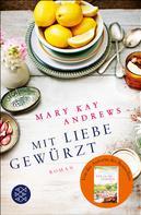 Mary Kay Andrews: Mit Liebe gewürzt ★★★★