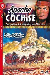 Apache Cochise 26 – Western - Die Wilden