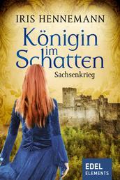 Königin im Schatten - Sachsenkrieg - Historischer Roman