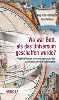 Guy Consolmagno: Wo war Gott, als das Universum geschaffen wurde? ★★