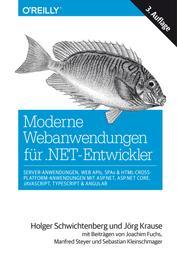 Moderne Webanwendungen für .NET-Entwickler: Server-Anwendungen, Web APIs, SPAs & HTML-Cross-Platform-Anwendungen mit ASP.NET, ASP.NET Core, JavaScript, TypeScript & Angular - Mit Beiträgen von Dr. Joachim Fuchs, Manfred Steyer und Sebastian Kleinschmager