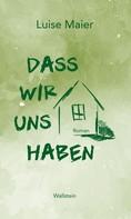 Luise Maier: Dass wir uns haben ★