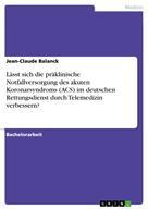Jean-Claude Balanck: Lässt sich die präklinische Notfallversorgung des akuten Koronarsyndroms (ACS) im deutschen Rettungsdienst durch Telemedizin verbessern?