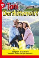 Friederike von Buchner: Toni der Hüttenwirt 235 – Heimatroman