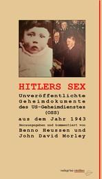Hitlers Sex - Unveröffentlichte Geheimdokumente des US-Geheimdienstes (OSS) aus dem Jahr 1943