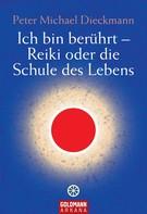 Peter Michael Dieckmann: Ich bin berührt - Reiki oder die Schule des Lebens ★★★★