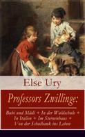 Else Ury: Professors Zwillinge: Bubi und Mädi + In der Waldschule + In Italien + Im Sternenhaus + Von der Schulbank ins Leben