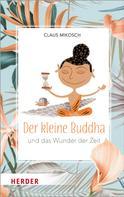 Claus Mikosch: Der kleine Buddha und das Wunder der Zeit