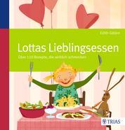Lottas Lieblingsessen - Über 110 Rezepte, die wirklich schmecken