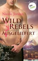Nicole Jordan: Wild Rebels - Ausgeliefert: Die Rocky-Mountain-Reihe Band 3