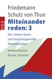 "Miteinander reden 3 - Das ""Innere Team"" und situationsgerechte Kommunikation: Kommunikation, Person, Situation"