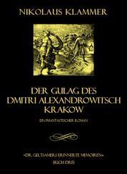 Dr. Geltsamers erinnerte Memoiren - Teil 3 - Der Gulag des Dmitri Alexandrowitsch Krakow