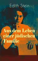 Edith Stein: Aus dem Leben einer jüdischen Familie