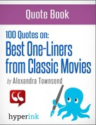 Alexandra Townsend: The Best 100 Classic Movie One-Liners (The Greatest Quotes in Film History)