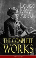 Louisa May Alcott: The Complete Works of Louisa May Alcott (Illustrated) ★★★
