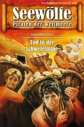 Seewölfe - Piraten der Weltmeere 698 - Tod in der Schwefelmine