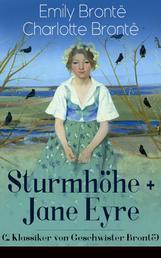 Sturmhöhe + Jane Eyre (2 Klassiker von Geschwister Brontë) - Wuthering Heights + Jane Eyre, die Waise von Lowood: Eine Autobiographie - Die schönsten Liebesgeschichten der Weltliteratur