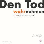Den Tod wahrnehmen - Ein Hörbuch von Axel Grube