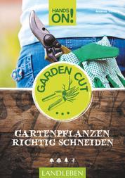 Hands On! Garden Cut - Gartenpflanzen richtig schneiden