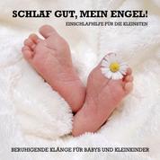 Schlaf gut, mein Engel! Einschlafhilfe für die Kleinsten - Beruhigende Klänge für Babys und Kleinkinder (0-4 Jahre)